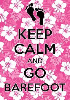 keep calm and go barefoot / Created with Keep Calm and Carry On for iOS #keepcalm #barefoot #summer