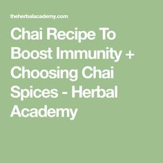 Chai Recipe To Boost Immunity + Choosing Chai Spices - Herbal Academy