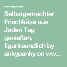 Selbstgemachter Frischkäse aus Jeden Tag genießen, figurfreundlich by ankypanky on www.rezeptwelt.de