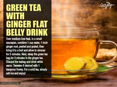 1. Lemon-Ginger Flat Belly Drink It's amazing how a few simple ingredients can keep you fit and healthy. Why warm water? Because warm water aids digestion. Drink it first thing in the morning and get your digestive system off to a great start. 2. Cucumber-Ginger Flat Belly Drink Ginger has