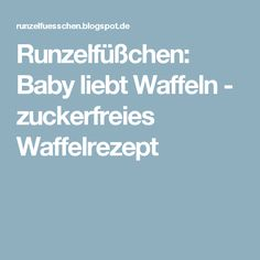 Runzelfüßchen: Baby liebt Waffeln - zuckerfreies Waffelrezept