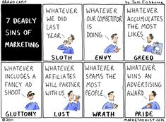 7 deadly sins of marketing | http://tomfishburne.com/site/wp-content/uploads/2011/10/111017.deadlysins.jpg