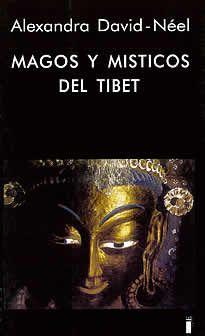 Magos y Místicos del Tíbet de Alexandra David Néel editado por Indigo. Magos y Místicos del Tíbet es el testimonio de Alexandra David-Neel quien vivió durante catorce años en el Tíbet, cuando este era territorio prohibido para los extranjeros. Hasta entonces, el Tíbet se había mantenido aislado del mundo, protegido por una cordillera montañosa y un clima que lo hacían inexpugnable.