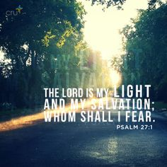 """""""The Lord is my light and my salvation; whom shall I fear. Bible Society, I Love The Lord, Psalm 27, My Salvation, In Loving Memory, Holy Spirit, Inspirational Quotes, Motivational, Best Quotes"""
