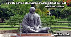 Truth never damages a cause that is just Mahatma Gandhi http://www.dailyquote.in/author-name/mahatma-gandhi #truth #gandhi #mahatmagandhi #dailyquotes #qotd