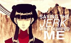 Saving Zuko...I think I love Mai more than most plp. She seems really under appriciated in the fandom at times. Plus she was a badass who didn't need bending to protect herself & wasn't afraid to fight someone who had bending.