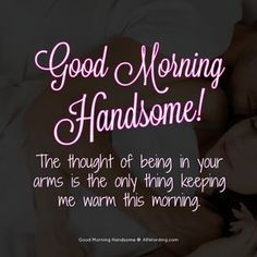 Good Morning Handsome! 30 Flirty Messages For Your Man