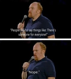Why do I love Louis CK? Because he gives us the truth but doesn't make it hurt too bad...