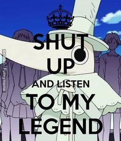Traduction : Ta gueule et écoute ma légende.