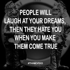 People will laugh at your dreams, then they hate you when you make them come true  #networkmarketing #mlm #attractionmarketing #homebusiness #makemoneyonline #leadgeneration #mlm #younique #jeunesse #paycation #empowernetwork #iasotea #itworks #acn #4life #advocare #amway #foreverliving #isagenix #herbalife #arbonne #makemoney #successquotes #quotes #dreamscometrue