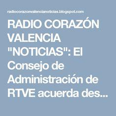 """RADIO CORAZÓN VALENCIA  """"NOTICIAS"""": El Consejo de Administración de RTVE acuerda desti..."""