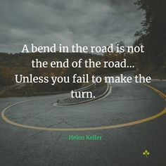 A Bend In The Road Is Not The End Of The Road - Quote By Helen Keller