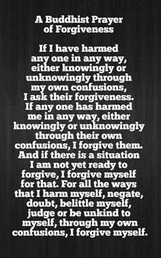 Buddhist prayer of Forgiveness.not a Buddhist but I do like this Buddhist Teachings, Buddhist Prayer, Buddhist Quotes, Spiritual Quotes, Healing Quotes, Wisdom Quotes, Spiritual Practices, Heart Quotes, Quotes Quotes