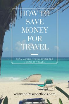 How to save for travel from a family that saved enough to travel for 1 year! 7 steps on how to save.
