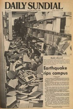 Front page of the Daily Sundial, campus newspaper of San Fernando Valley State College (now CSUN), immediately following the Sylmar Earthquake in February 1971. The front page image is that of thousands of books littering the floor of the old Library. Designated South Library after the completion of the Delmar T. Oviatt Library in 1973, it was demolished following the 1994 Northridge Earthquake. CSUN University Digital Archives .