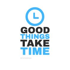 """Good things take time"". #Quotes by @candidman #382264"