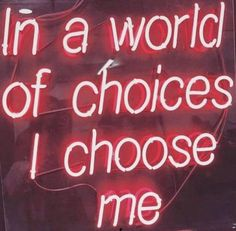 Neon | In A World Of Choices I Choose Me