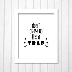 Don't Grow Up It's A Trap | Printable typography kids quote for home decor by TheDancingFingers on Etsy