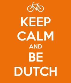 keep calm and be Dutch