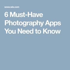 6 Must-Have Photography Apps You Need to Know