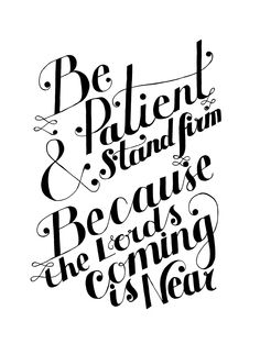 """""""be patient and stand firm, because the Lord's comingis near."""" - James 5 v 8Today this verse was day 12 on the Bless Advent Calendar, check it out!http://liveforothers.tumblr.com/"""