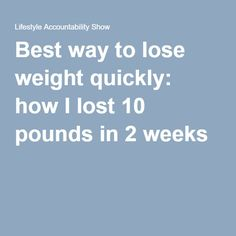 Best way to lose weight quickly: how I lost 10 pounds in 2 weeks