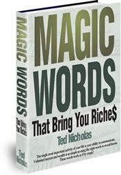Ted Nicholas: The $6 Billion Dollar Man: Magic Words That Bring You Riches