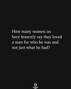 How many women on here honestly say they loved a man for who he was and not just what he had? True Quotes, Motivational Quotes, Mental And Emotional Health, How Many, Independent Women, Relationship Rules, Just Me, Woman Quotes, Strong Women
