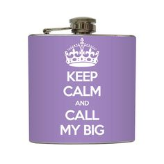 Keep Calm and Call My Big Whiskey Flask Sorority Sister Big Little Bridesmaid Gifts Stainless Steel 6 oz Liquor Hip Flask LC-1149. $20,00, via Etsy.