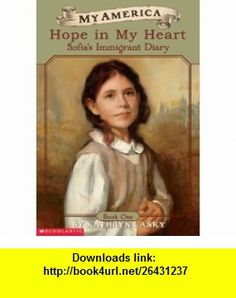 My America Hope In My Heart, Sofias Ellis Island Diary, Book One (9780439449625) Kathryn Lasky , ISBN-10: 0439449626  , ISBN-13: 978-0439449625 ,  , tutorials , pdf , ebook , torrent , downloads , rapidshare , filesonic , hotfile , megaupload , fileserve