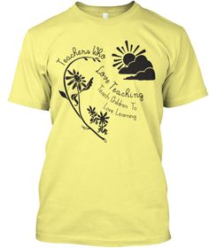 ONLY $15!! Teachers Who Love Teaching Tee Lemon Yellow  T-Shirt Front