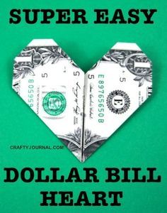 Super Easy Dollar Bill Heart by Crafty Journal  http://craftyjournal.com/super-easy-dollar-bill-heart/#comment-26544