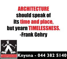 """""""Architecture should speak of its time and place, but yearn timelessness. Sunday Motivation, Knysna, Frank Gehry, Yearning, Calm, Architecture, Inspiration, Arquitetura, Biblical Inspiration"""