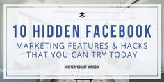 10 Little-Known Facebook Marketing Features and Hacks You Can Try Today