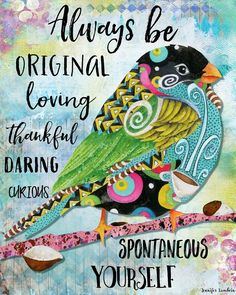 Always Be Original Bird Art Print by Jennifer Lambein for Textured Home. Journal Quotes, Art Journal Pages, Art Journals, Great Quotes, Me Quotes, Inspirational Quotes, Motivational, Quotable Quotes, Third Eye