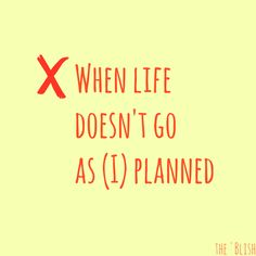 When Life Doesn't Go As (I) Planned {01/2014} ...what do I do when things aren't going my way?