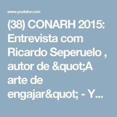 """(38) CONARH 2015: Entrevista com Ricardo Seperuelo , autor de """"A arte de engajar"""" - YouTube"""
