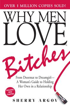 Why Men Love Bitches - Sherry Argov. Every women should read this