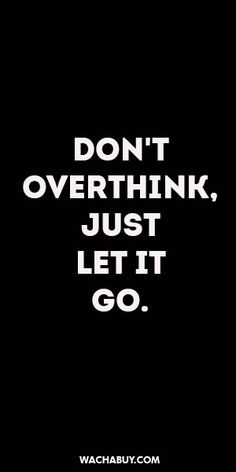 #inspiration #quote / DON'T OVERTHINK, JUST  LET IT  GO.