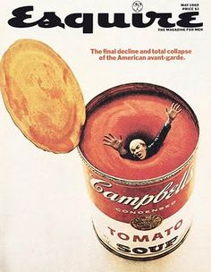 George Lois Esquire cover Warhol- Lois always have very creative ways to express a meaning. very famous esquire Magazine, -Target Audience