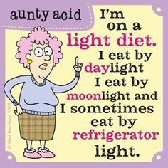 "Here are some of my favorite ""Aunty Acid"" Funnies. She's got the same humor as ""Maxine"". Enjoy your weekend, and remember to laugh. Aunty Acid, Its Friday Quotes, Friday Humor, Acid Rock, Fitness Memes, Paleo Fitness, Light Diet, Diet Humor, Diet Jokes"