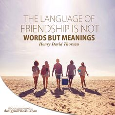 """""""The language of friendship is not words but meanings"""". ~ Henry David Thoreau  I hope you enjoy the Quotes. I'd encourage you to share them, repost them, and comment. After all, social media is about being social which implies a dialogue, not a one sided conversation. Make it a great day - """"YOU Were Created for Greatness, Claim It!"""" Doug Morneau - #fitCEO #motivation #leadership"""