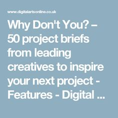 Why Don't You? – 50 project briefs from leading creatives to inspire your next project - Features - Digital Arts