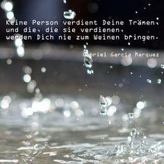 Keine Person verdient Deine Tränen, und die, die sie verdienen, werden Dich nie zum Weinen bringen. (Gabriel Garcia Marquez) #zitate
