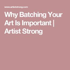 Why Batching Your Art Is Important | Artist Strong