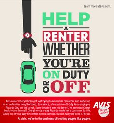 Help a renter whether you're on duty or off.  To share your story, visit www.avis.com.