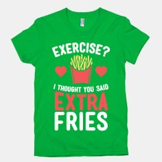 Exercise? I Thought You Said Extra Fries | HUMAN | T-Shirts, Tanks, Sweatshirts and Hoodies