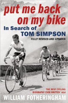 Put Me Back On My Bike: In Search of Tom Simpson (Yellow Jersey Cycling Classics): Amazon.co.uk: William Fotheringham: 9780224080187: Books