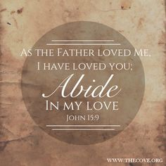"""As the father loved me, I have loved you; abide in my love."" - Jesus John 15:9 How does one abide in His love? Obedience. #BibleVerse"