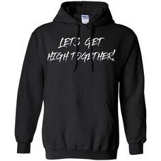 Lets Get High Hoodie